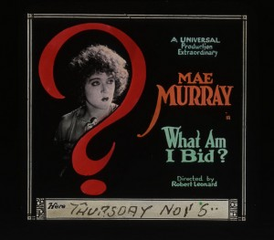 Advertising slide Mae Murray (a/w/p) What Am I Bid? (1919). MoMI